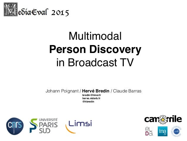 Multimodal Person Discovery in Broadcast TV Johann Poignant / Hervé Bredin / Claude Barras 2015 bredin@limsi.fr herve.nid...