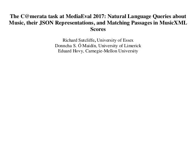The C@merata task at MediaEval 2017: Natural Language Queries about Music, their JSON Representations, and Matching Passag...