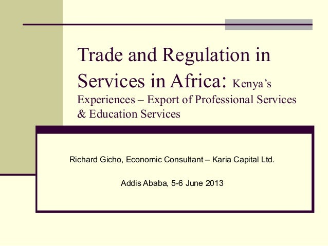 Trade and Regulation inServices in Africa: Kenya'sExperiences – Export of Professional Services& Education ServicesRichard...
