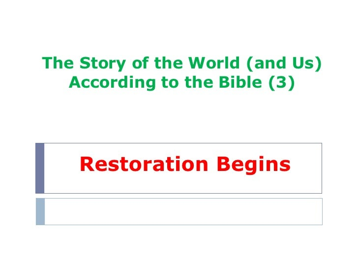 The Story of the World (and Us) According to the Bible (3) Restoration Begins