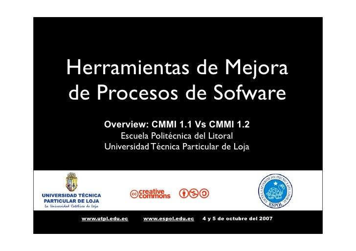 Herramientas de Mejora de Procesos de Sofware         Overview: CMMI 1.1 Vs CMMI 1.2             Escuela Politécnica del L...