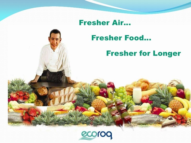 Fresher Air…<br />     Fresher Food… <br />           Fresher for Longer<br />