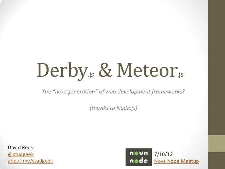 "Derby & Meteor    .js                              .js            The ""next generation"" of web development frameworks?    ..."
