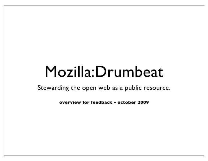 Mozilla:Drumbeat Stewarding the open web as a public resource.        overview for feedback - october 2009