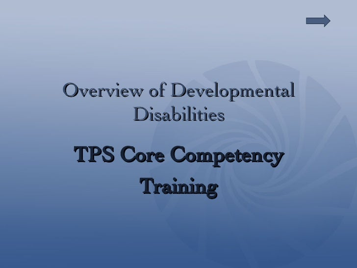 Overview of Developmental Disabilities TPS Core Competency Training