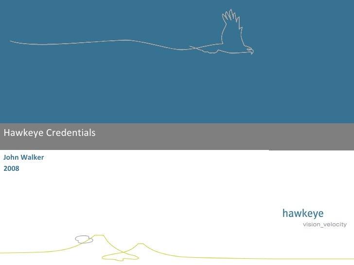 <ul><li>Hawkeye Credentials </li></ul>John Walker 2008