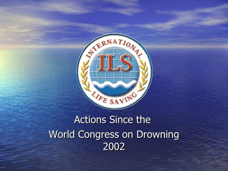 Actions Since the  World Congress on Drowning 2002