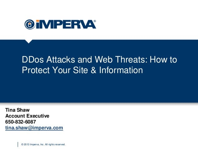 © 2013 Imperva, Inc. All rights reserved. DDos Attacks and Web Threats: How to Protect Your Site & Information Tina Shaw A...