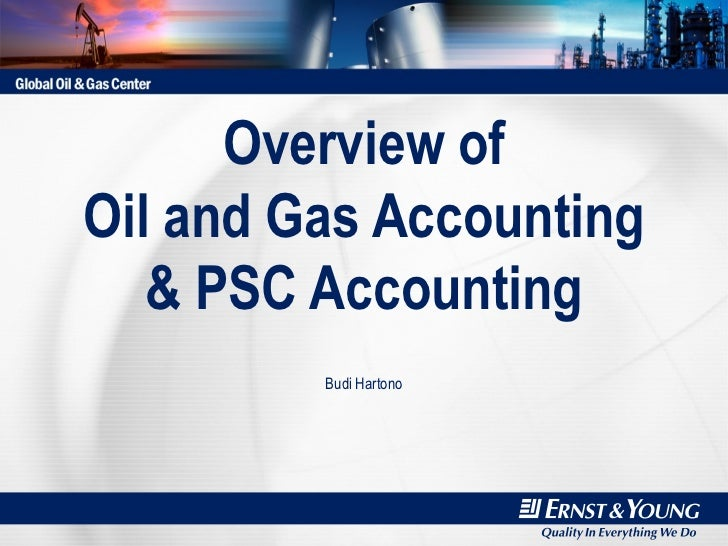 Overview of Oil and Gas Accounting & PSC Accounting Budi Hartono