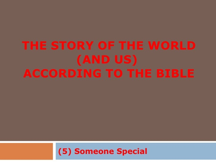 THE STORY OF THE WORLD (AND US)  ACCORDING TO THE BIBLE (5) Someone Special