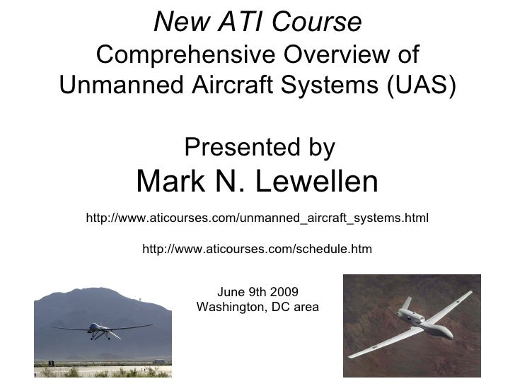 New   ATI Course Comprehensive Overview of Unmanned Aircraft Systems (UAS)     Presented by Mark N. Lewellen http://www.at...