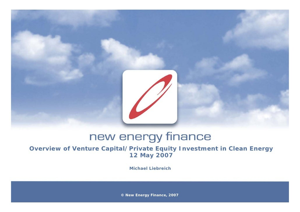Overview of Venture Capital/Private Equity Investment in Clean Energy                             12 May 2007             ...