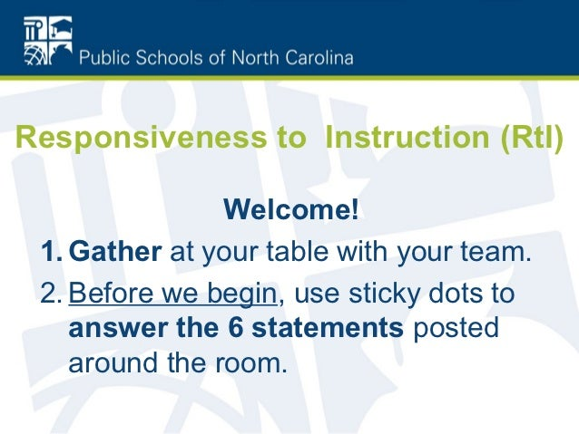 Responsiveness to Instruction (RtI)                Welcome! 1. Gather at your table with your team. 2. Before we begin, us...