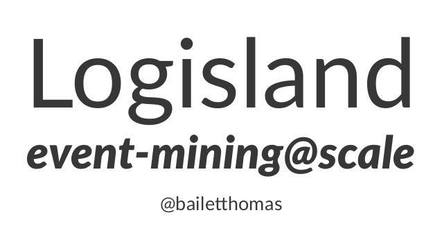 Logisland event-mining@scale @baile'homas