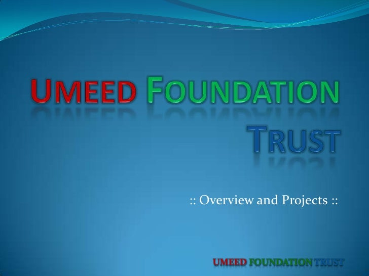 UMEEDFOUNDATIONTRUST<br /> :: Overview and Projects ::<br />UMEEDFOUNDATIONTRUST<br />