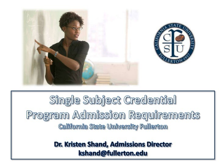 Single Subject Credential <br />Program Admission Requirements<br />California State University Fullerton<br />Dr. Kristen...