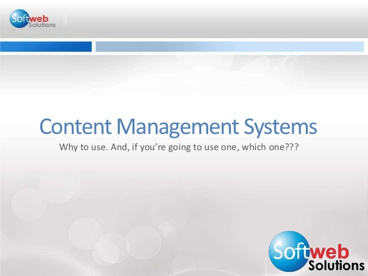 Content Management SystemsWhy to use. And, if you're going to use one, which one???<br />