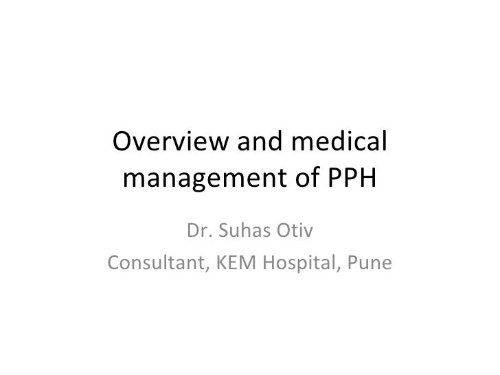 Overview and medical management of PPH        Dr. Suhas OtivConsultant, KEM Hospital, Pune