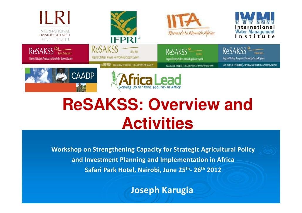 ReSAKSS: Overview and        ActivitiesWorkshoponStrengtheningCapacityforStrategicAgriculturalPolicy     andInves...