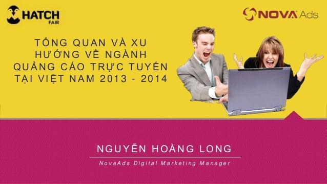 TỔNG QUAN VÀ XU HƯỚNG VỀ NGÀNH QUẢNG CÁO TRỰC TUYẾN TẠI VIỆT NAM 2013 - 2014  NGUYỄN HOÀNG LONG NovaAds Digital Marketing ...