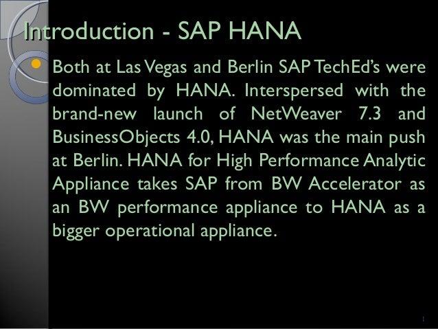 Introduction - SAP HANAIntroduction - SAP HANA Both at LasVegas and Berlin SAP TechEd's weredominated by HANA. Interspers...