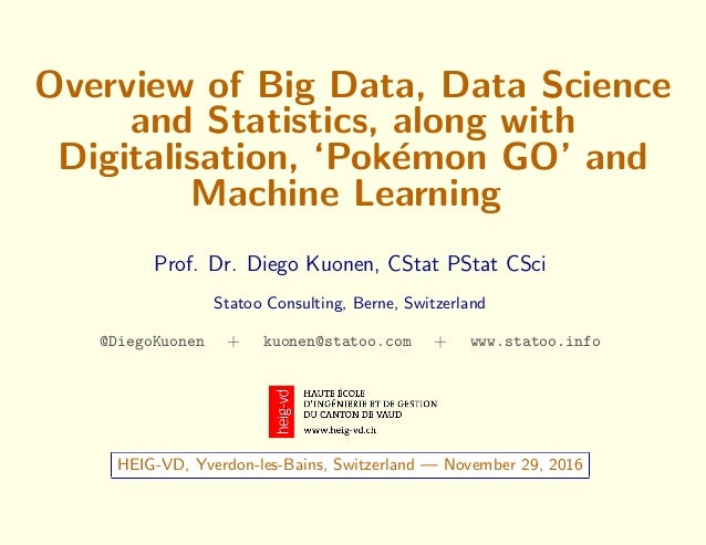 Overview of Big Data, Data Science and Statistics, along with Digitalisation, 'Pok´emon GO' and Machine Learning Prof. Dr....