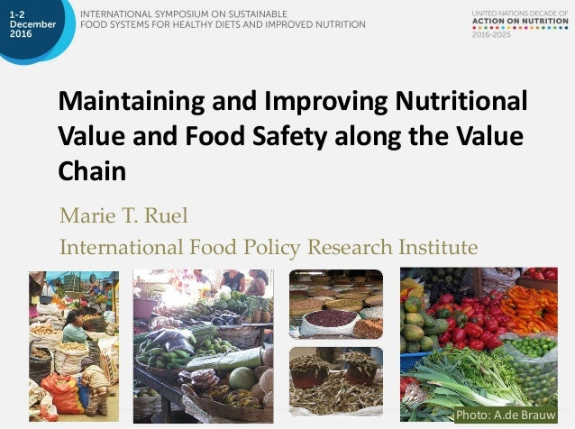 Maintaining and Improving Nutritional Value and Food Safety along the Value Chain Marie T. Ruel International Food Policy ...