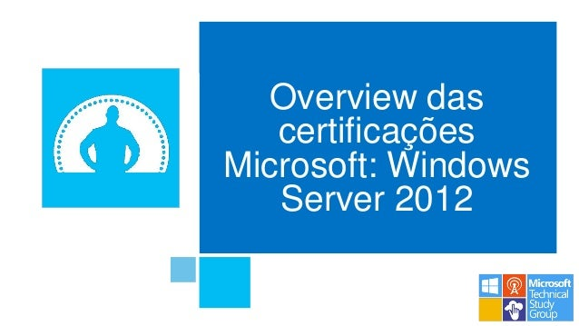 Overview dascertificaçõesMicrosoft: WindowsServer 2012