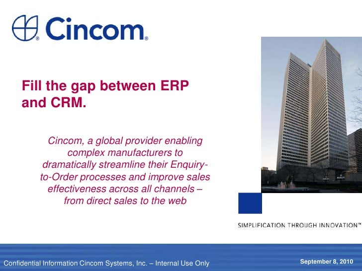 Fill the gap between ERP and CRM.<br />Cincom, a global provider enabling complex manufacturers to dramatically streamline...