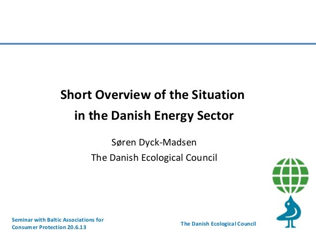 Short Overview of the Situation in the Danish Energy Sector Søren Dyck-Madsen The Danish Ecological Council  Seminar with ...