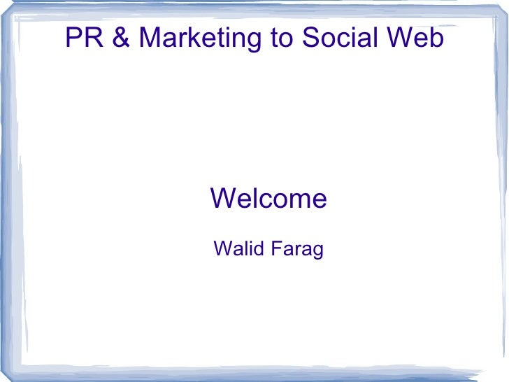 PR & Marketing to Social Web Welcome Walid Farag