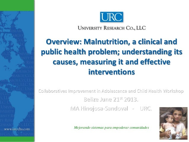 Mejorando sistemas para empoderar comunidadesOverview: Malnutrition, a clinical andpublic health problem; understanding it...