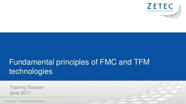 Fundamental principles of FMC and TFM technologies Training Session June 2017 11© Zetec Inc. - Proprietary and Confidential