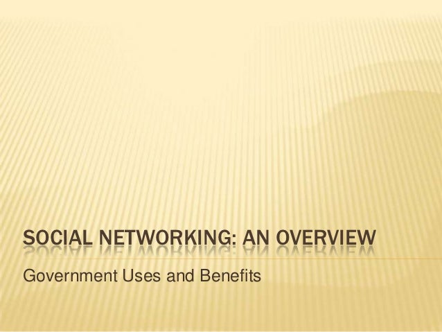 SOCIAL NETWORKING: AN OVERVIEWGovernment Uses and Benefits