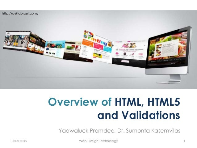 Overview of HTML, HTML5 and Validations Yaowaluck Promdee, Dr. Sumonta Kasemvilas http://deltabrasil.com/ 19/08/58 03:34 น...