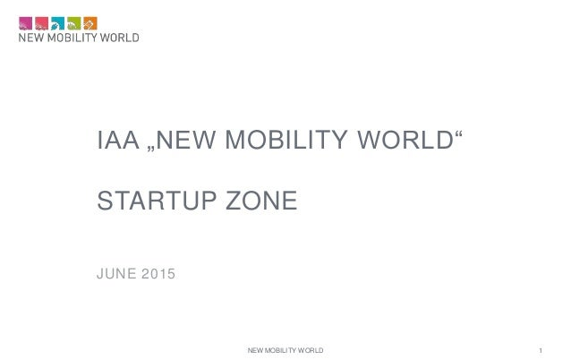 """IAA """"NEW MOBILITY WORLD"""" STARTUP ZONE JUNE 2015 NEW MOBILITY WORLD 1"""