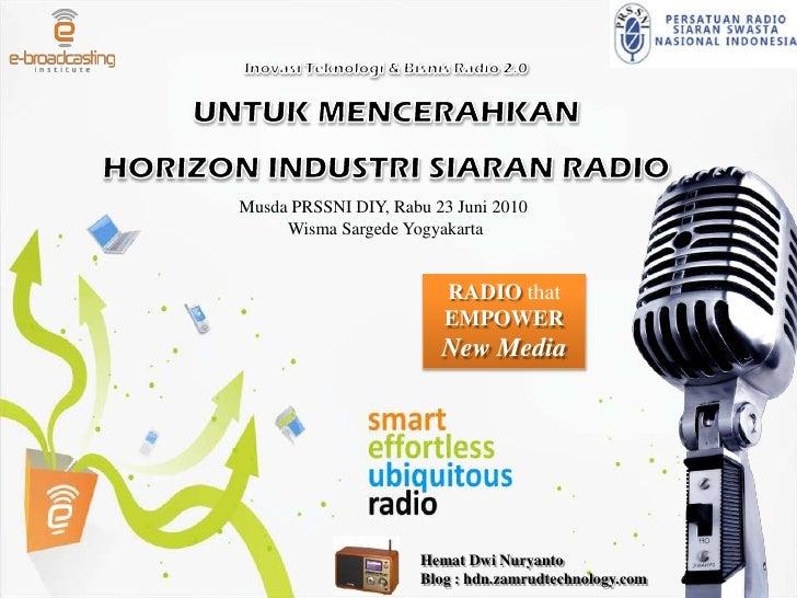Inovasi Teknologi & Bisnis Radio 2.0<br />UNTUK MENCERAHKAN <br />HORIZON INDUSTRI SIARAN RADIO<br />Musda PRSSNI DIY, Rab...