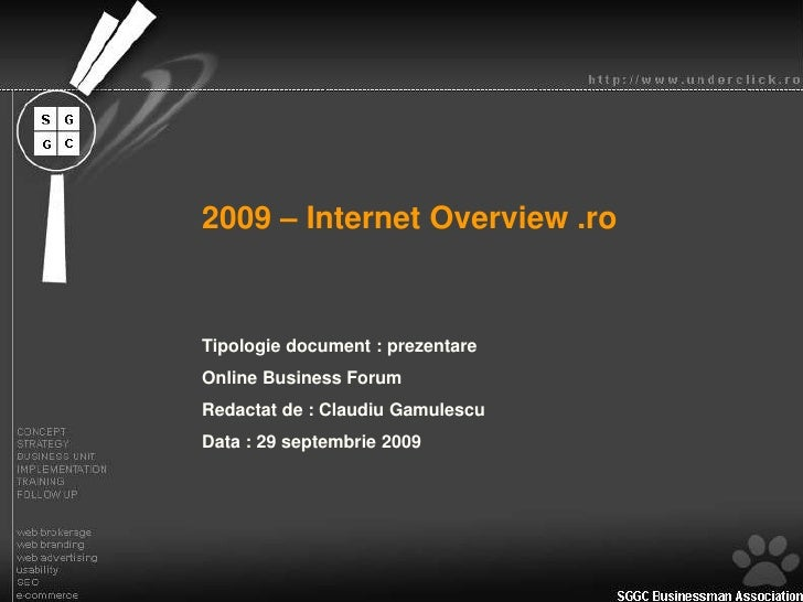 2009 – Internet Overview .ro<br />Tipologie document : prezentare<br />Online Business Forum<br />Redactat de : Claudiu Ga...