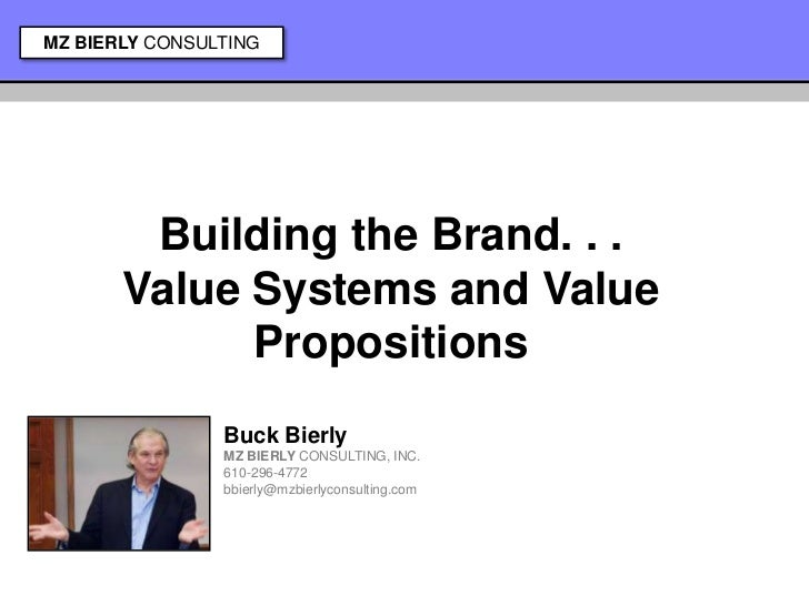 MZ BIERLY CONSULTING        Building the Brand. . .       Value Systems and Value             Propositions                ...