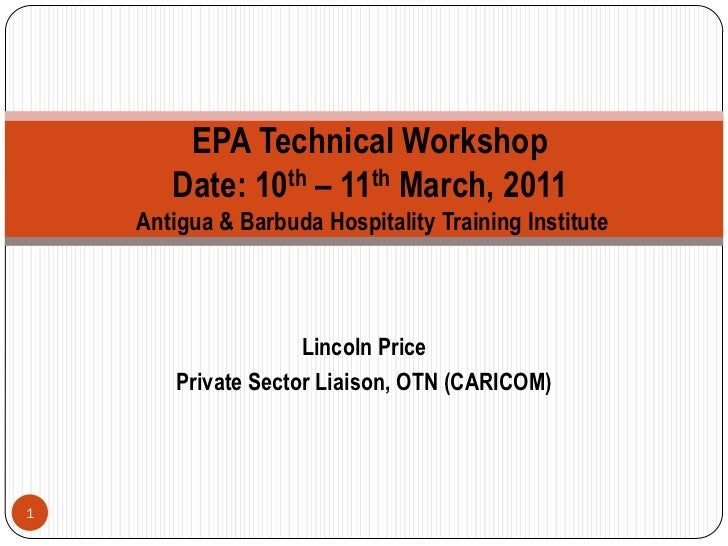 EPA Technical Workshop       Date: 10th – 11th March, 2011    Antigua & Barbuda Hospitality Training Institute            ...