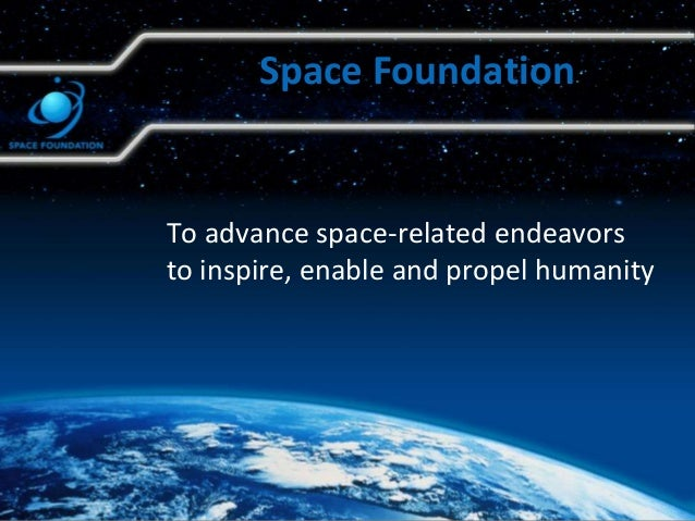 To advance space-related endeavorsto inspire, enable and propel humanitySpace Foundation
