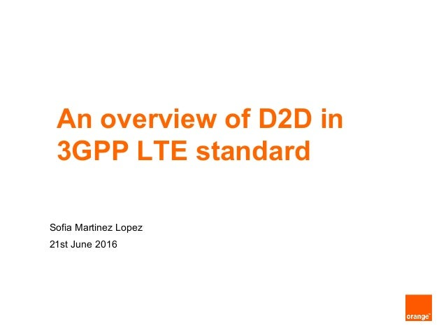 Sofia Martinez Lopez 21st June 2016 An overview of D2D in 3GPP LTE standard
