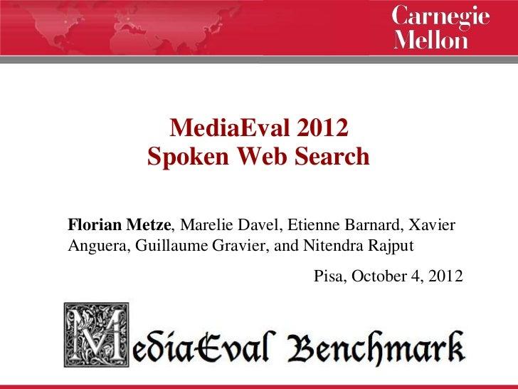 MediaEval 2012          Spoken Web SearchFlorian Metze, Marelie Davel, Etienne Barnard, XavierAnguera, Guillaume Gravier, ...