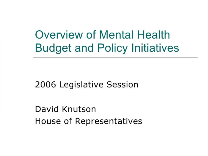 Overview of Mental Health Budget and Policy Initiatives  2006 Legislative Session David Knutson House of Representatives