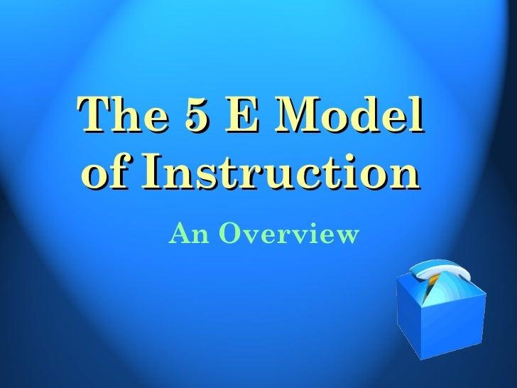 The 5 E Modelof Instruction   An Overview