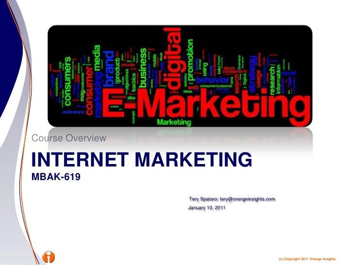 Internet Marketingmbak-619<br />Course Overview<br />TerySpataro: tery@orangeinsights.com<br />January 10, 2011<br />