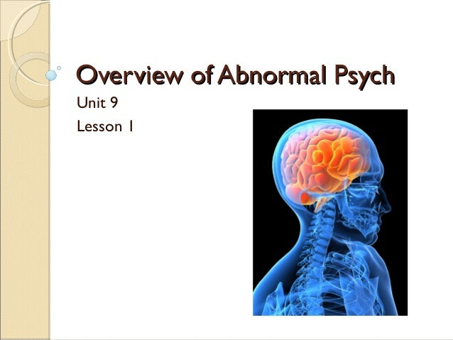 Overview of Abnormal PsychOverview of Abnormal Psych Unit 9 Lesson 1