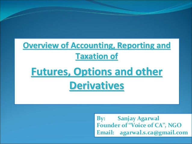 OverviewofAccounting,ReportingandOverviewofAccounting,Reportingand TaxationofTaxationof Futures,Optionsand...