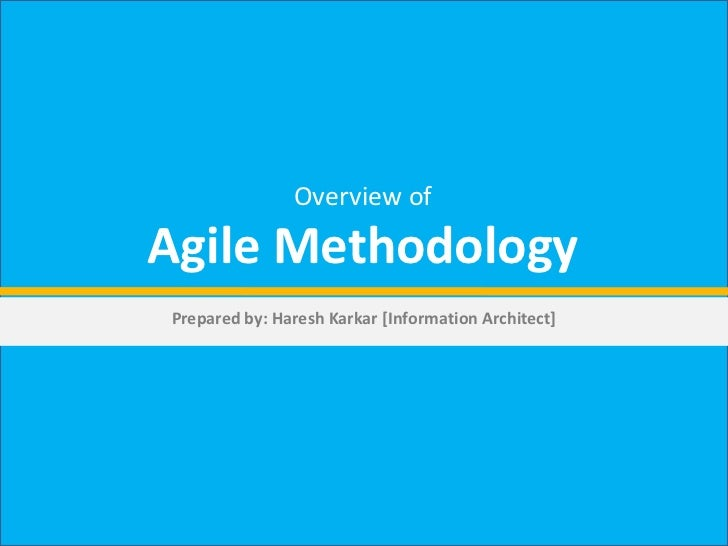 Overview of Agile Methodology<br />Prepared by: Haresh Karkar [Information Architect]<br />