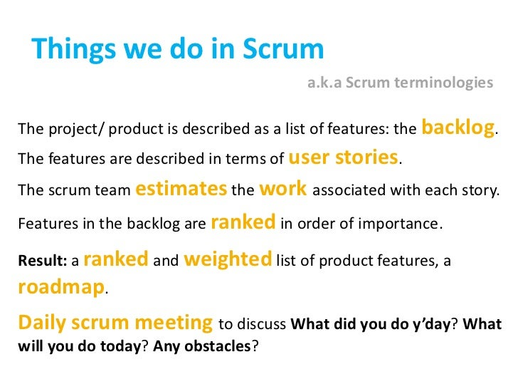 Things we do in Scrum<br />a.k.a Scrum terminologies<br />The project/ product is described as a list of features: the bac...